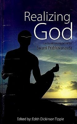 Realizing God: Lectures on Vedanta