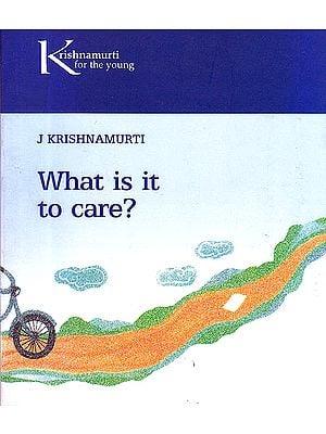 What Is It Care (Krishnamurti for Children)
