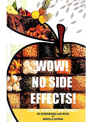 Wow No Side Effects (Living Healthy Naturally): My Experiences and More
