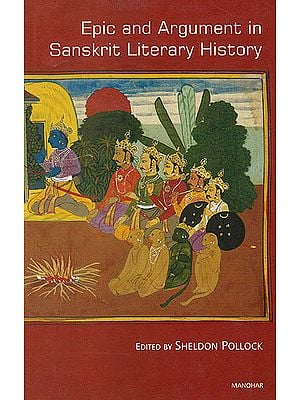 Epic and Argument in Sanskrit Literary History: Essays in Honour of Robert P. Goldman