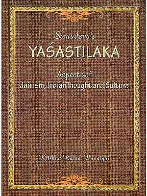 Somadeva's Yasastilaka (Aspects of Jainism, Indian Thought and Culture)