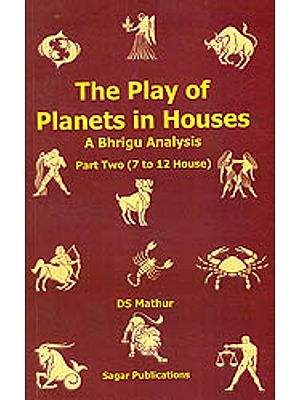 The Play of Planets in Houses: A Bhrigu Analysis Part Two (7 to 12 House)