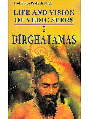 Life and Vision of Vedic Seer Dirghatamas
