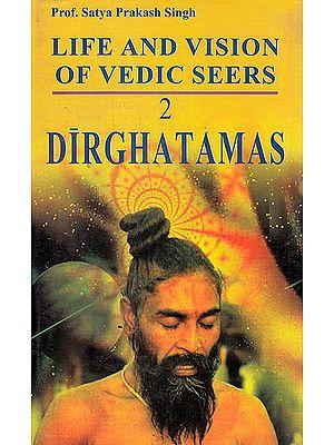 Life and Vision of Vedic Seer Dirghatamas