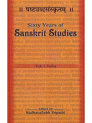 Sixty Years of Sanskrit Studies (1950-2010) (Vol.1: India)