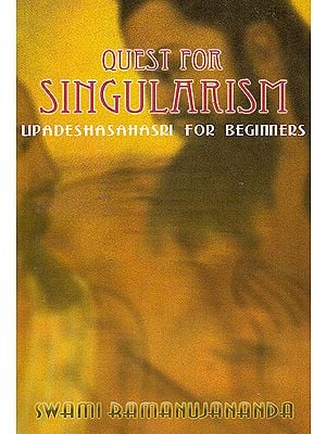 Quest for Singularism: Upadeshasahasri For Beginners