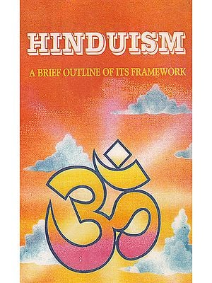 Hinduism: A Brief Outline of Its Framework (A Rare Book)