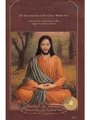 The Second Coming of Christ (In 2 Volumes): The Resurrection of the Christ Within You: A Revelatory Commentary on The Original Teachings of Jesus