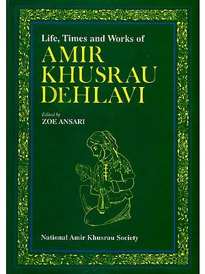 Life, Times and Works of Amir Khusrau Dehlavi: A Rare Book
