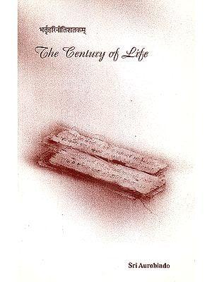 The Century of Life: The Nitishataka of Bhartrihari Freely Rendered Into English Verse (Sanskrit Text, Transliteration and English Translation)