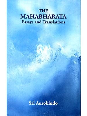 The Mahabharata: Essays and Translations by Sri Aurobindo