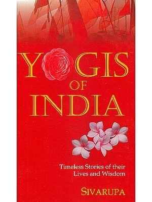 Yogis of India: Timeless Stories of Their Lives and Wisdom