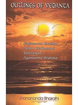 Outlines of Vedanta: Prajnanam  Brahma Aham Brahmasmi Tattvamasi Ayamatma Brahma
