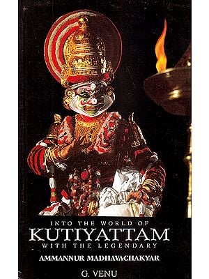 Into The World of Kutiyattam: With The Legendary Ammannur Madhavachakyar