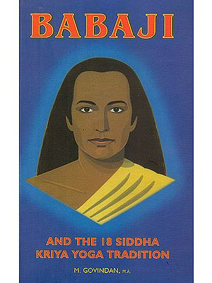 Babaji and the 18 Siddha Kriya Yoga Tradition