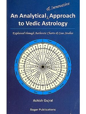 An Analytical and Innovative Approach to Vedic Astrology (Explained through authentic charts and case studies)