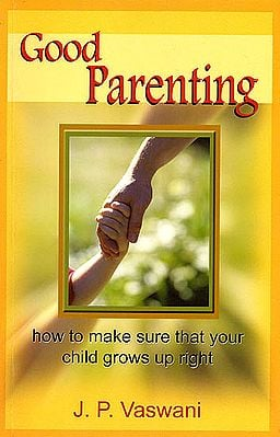 Good Parenting (How To Make Sure That Your Child Grows Up Right)