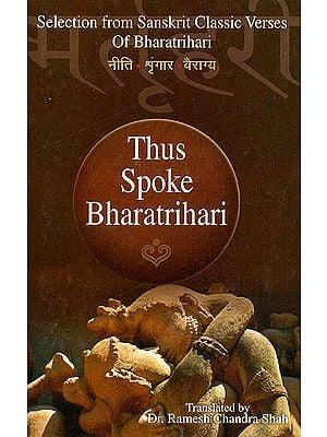 Thus Spoke Bharatrihari: Selection from Sanskrit Classic Verses
