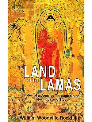 The Land of the Lamas: Notes of A Journey Through China Mongolia and Tibet