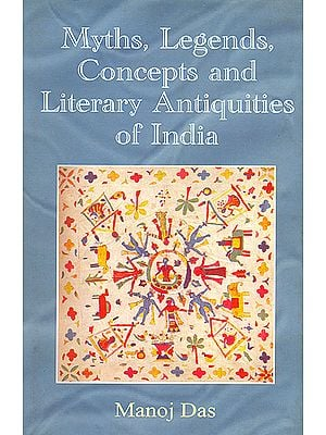 Myths, Legends Concepts and Literary Antiquities of India