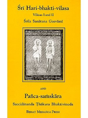 Sri Hari-Bhakti-Vilasa (I and II) and Panca Samskara