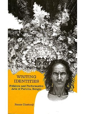Writing Identities (Folklore and Performative Arts of Purulia, Bengal)