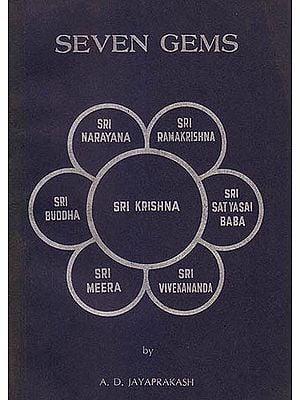 Seven Gems (Sri Narayana. Sri Ramakrishna, Sri Satyasai Baba, Sri Vivekananda, Sri Meera, Sri Buddha, Sri Krishna)