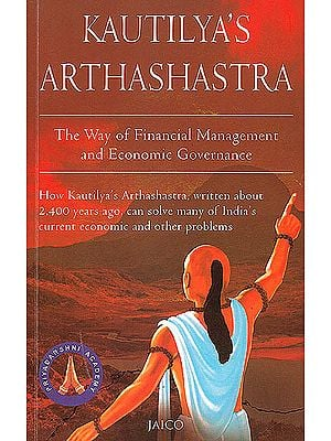 Kautilya's Arthashastra (The Way of Financial Mangement and Economic Governance)