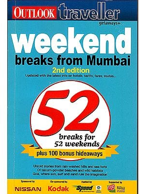 Weekend Breaks from Mumbai (2nd Edition Updated With The Latest info on Hotles, Tariffs, Fares, Routes..)