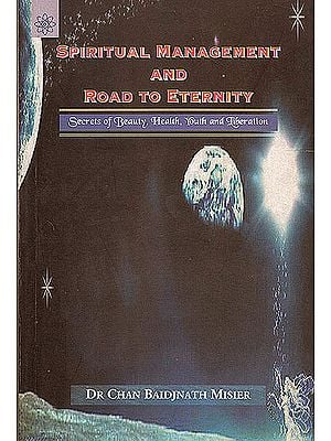 Spiritual Management and Road to Eternity (Secrets of Beauty, Health, Youth and Liberation)