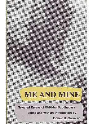 Me and Mine (Selected Essays of Bhikkhu Buddhadasa Edited and With An Introduction)