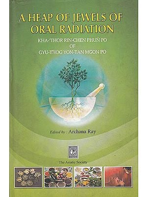 A Heap of Jewels of Oral Radiation (Kha-'Thor Rin-Chen Phun Po of Gyu-Thog Yon-Tan Mgon Po)