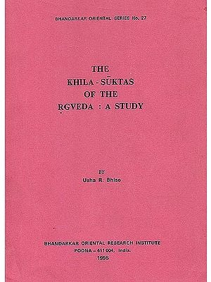 The Khila-Suktas of the Rgveda: A Study (Rare Book)