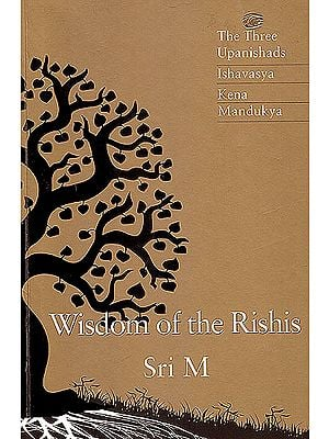 Wisdom of the Rishis (The Three Upanishads Ishavasya Kena and Mandukya)
