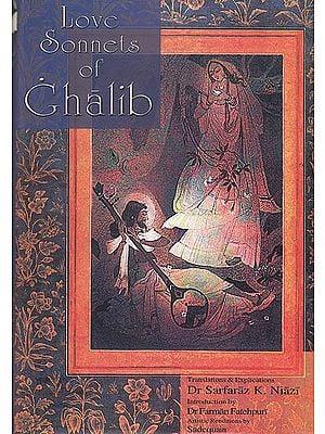 Love Sonnets of Ghalib ( Urdu Text, Roman Transliteration, English Translation and Detialed Explanation)