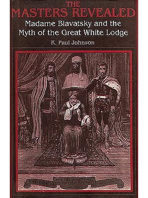The Masters Revealed (Madame Blavatsky and The Myth of the Great White Lodge)