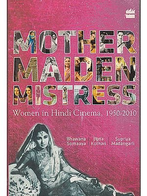 Mother Maiden Mistress (Women in Hindi Cinema, 1950-2010)