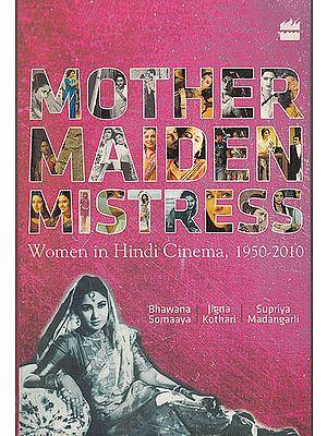 Mother Maiden Mistress (Women in Hindi Cinema, 1950-2010)