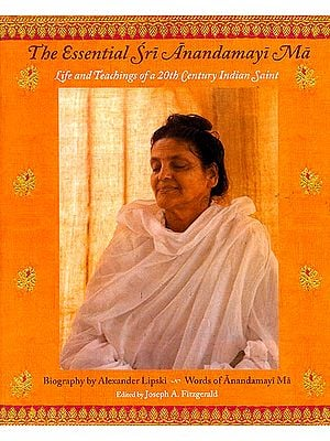 The Essential Sri Anandamayi Ma (Life and Teachings of a 20th Century Indian Saint)