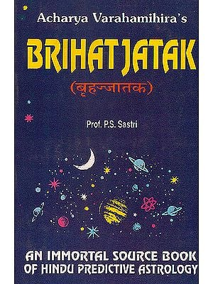 Acharya Varahamihira's Brihat Jatak: An Immortal Source Book of Hindu Predictive Astrology