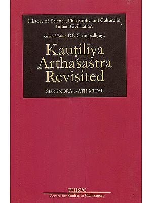 Kautiliya Arthasastra Revisited (History of Science, Philosophy and Culture in India Civilization)