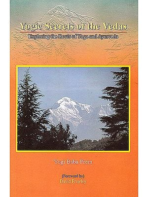Yogic Secrets of the Vedas (Exploring The Roots of Yoga and Ayurveda)