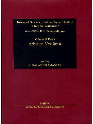 Advaita Vedanta: History of Science, Philosophy and Culture in Indian Civilization