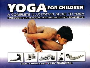 Yoga for Children: A Complete Illustrated Guide to Yoga (Including a Manual for Parents and Teachers)