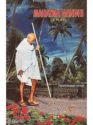 Mahatma Gandhi (A Play)