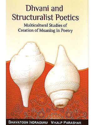 Dhvani and Structuralist Poetics (Multicultural Studies of Creation of Meaning in Poetry)