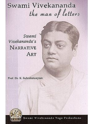 Swami Vivekananda: The Man of Letters (The Narrative Art of Swami Vivekananda)