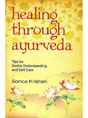 Healing Through Ayurveda (Tips For Dosha Understanding and Self Care)