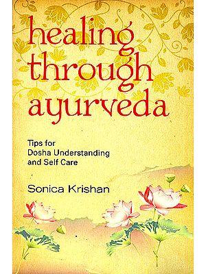 Healing Through Ayurveda (Tips For Dosha Understanding and Self Care)