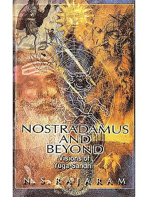 Nostradamus and Beyond (Visions of Yuga-Sandhi)
